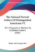 The National Portrait Gallery of Distinguished Americans V2: With Biographical Sketches by Celebrated Authors (1865)
