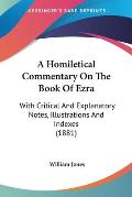 A Homiletical Commentary on the Book of Ezra: With Critical and Explanatory Notes, Illustrations and Indexes (1881)