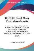 The Edith Cavell Nurse from Massachusetts: A Record of One Year's Personal Service with the British Expeditionary Force in France, Boulogne, the Somme