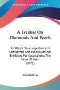 A Treatise on Diamonds and Pearls: In Which Their Importance Is Considered and Plain Rules Are Exhibited for Ascertaining the Value of Both (1871)