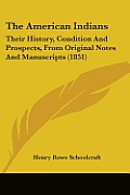 The American Indians: Their History, Condition and Prospects, from Original Notes and Manuscripts (1851)