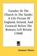 Caradoc or the Church in the Sands: A Life Picture of England, Ireland, and Cornwall Before the Romans Left Britain (1908)