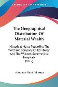 The Geographical Distribution of Material Wealth: Historical Notes Regarding the Merchant Company of Edinburgh and the Widow's Scheme and Hospitals (1