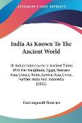 India as Known to the Ancient World: Or India's Intercourse in Ancient Times with Her Neighbors, Egypt, Western Asia, Greece, Rome, Central Asia, Chin