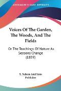 Voices of the Garden, the Woods, and the Fields: Or the Teachings of Nature as Seasons Change (1859)