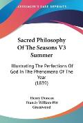 Sacred Philosophy of the Seasons V3 Summer: Illustrating the Perfections of God in the Phenomena of the Year (1839)