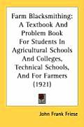 Farm Blacksmithing: A Textbook and Problem Book for Students in Agricultural Schools and Colleges, Technical Schools, and for Farmers (192