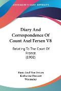 Diary and Correspondence of Count Axel Fersen V8: Relating to the Court of France (1902)