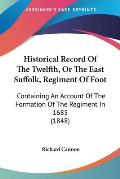 Historical Record of the Twelfth, or the East Suffolk, Regiment of Foot: Containing an Account of the Formation of the Regiment in 1685 (1848)