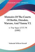 Memoirs of the Courts of Berlin, Dresden, Warsaw, and Vienna V2: In the Years 1777-79 (1800)