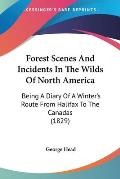 Forest Scenes and Incidents in the Wilds of North America: Being a Diary of a Winter's Route from Halifax to the Canadas (1829)