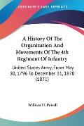 A History of the Organization and Movements of the 4th Regiment of Infantry: United States Army, from May 30, 1796 to December 31, 1870 (1871)