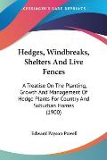Hedges, Windbreaks, Shelters and Live Fences: A Treatise on the Planting, Growth and Management of Hedge Plants for Country and Suburban Homes (1900)