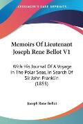 Memoirs of Lieutenant Joseph Rene Bellot V1: With His Journal of a Voyage in the Polar Seas, in Search of Sir John Franklin (1855)