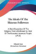 The Ideals of the Shinran-Followers: A Short Exposition of the Religion That Is Professed by Most of the Educated Japanese People (1918)