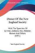 Dinner of the New England Society: With the Speeches of Grinnell, Bellows, Hall, Webster, Bulwer and Others (1851)