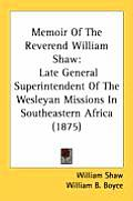 Memoir of the Reverend William Shaw: Late General Superintendent of the Wesleyan Missions in Southeastern Africa (1875)