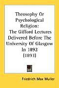 Theosophy or Psychological Religion: The Gifford Lectures Delivered Before the University of Glasgow in 1892 (1893)