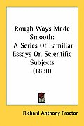 Rough Ways Made Smooth: A Series of Familiar Essays on Scientific Subjects (1888)