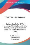Ten Years in Sweden: Being a Description of the Landscape, Climate, Domestic Life, Forests, Mines, Agriculture, Field Sports and Fauna of S