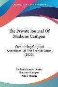 The Private Journal of Madame Campan: Comprising Original Anecdotes of the French Court (1825)