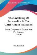 The Unfolding of Personality as the Chief Aim in Education: Some Chapters in Educational Psychology (1912)