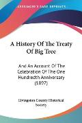 A History of the Treaty of Big Tree: And an Account of the Celebration of the One Hundredth Anniversary (1897)