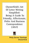 Chesterfield's Art of Letter Writing Simplified: Being a Guide to Friendly, Affectionate, Polite and Business Correspondence (1857)