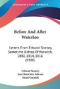 Before and After Waterloo: Letters from Edward Stanley, Sometime Bishop of Norwich, 1802, 1814, 1816 (1908)