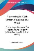 A Morning in Cork Street or Raising the Wind: Containing a Picture of Our Hopeful Young Sprigs of Nobility and Men of Fashion (1822)