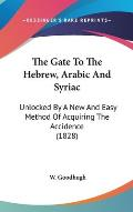 The Gate to the Hebrew, Arabic and Syriac: Unlocked by a New and Easy Method of Acquiring the Accidence (1828)