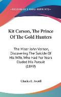 Kit Carson, the Prince of the Gold Hunters: The Miser John Vernon, Discovering the Suicide of His Wife, Who Had for Years Eluded His Pursuit (1849)