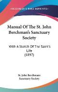 Manual of the St. John Berchman's Sanctuary Society: With a Sketch of the Saint's Life (1897)