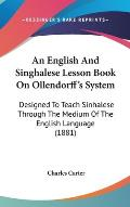 An English and Singhalese Lesson Book on Ollendorff's System: Designed to Teach Sinhalese Through the Medium of the English Language (1881)