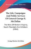 The Life, Campaigns and Public Services of General George B. McClellan: The Hero of Western Virginia, South Mountain and Antietam (1864)