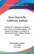 Short Stories by California Authors: Portrait of a California Girl; Quartz; Mea Culpa; Liz; Miranda Higgins; The Marquis of Aguayo; A Sensation in the