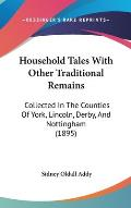 Household Tales with Other Traditional Remains: Collected in the Counties of York, Lincoln, Derby, and Nottingham (1895)