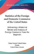 Statistics of the Foreign and Domestic Commerce of the United States: Embracing a Historical Review and Analysis of Foreign Commerce from the Beginnin