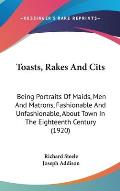 Toasts, Rakes and Cits: Being Portraits of Maids, Men and Matrons, Fashionable and Unfashionable, about Town in the Eighteenth Century (1920)