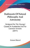 Rudiments of Natural Philosophy and Astronomy: Designed for the Younger Classes in Academies and for Common Schools (1844)