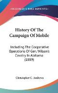 History of the Campaign of Mobile: Including the Cooperative Operations of Gen. Wilson's Cavalry in Alabama (1889)