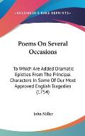 Poems on Several Occasions: To Which Are Added Dramatic Epistles from the Principal Characters in Some of Our Most Approved English Tragedies (175