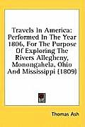 Travels in America: Performed in the Year 1806, for the Purpose of Exploring the Rivers Allegheny, Monongahela, Ohio and Mississippi (1809