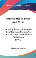 Miscellanies in Prose and Verse: Including Remarks on English Plays, Operas and Farces, and on a Variety of Other Modern Publications (1792)