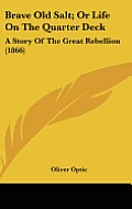 Brave Old Salt; Or Life on the Quarter Deck: A Story of the Great Rebellion (1866)