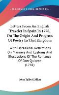 Letters from an English Traveler in Spain in 1778, on the Origin and Progress of Poetry in That Kingdom: With Occasional Reflections on Manners and Cu