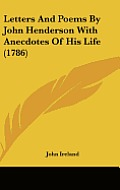 Letters and Poems by John Henderson with Anecdotes of His Life (1786)