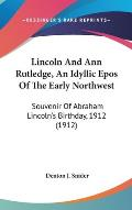 Lincoln and Ann Rutledge, an Idyllic Epos of the Early Northwest: Souvenir of Abraham Lincoln's Birthday, 1912 (1912)