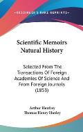 Scientific Memoirs Natural History: Selected from the Transactions of Foreign Academies of Science and from Foreign Journals (1853)
