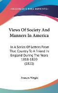 Views of Society and Manners in America: In a Series of Letters from That Country to a Friend in England During the Years 1818-1820 (1821)